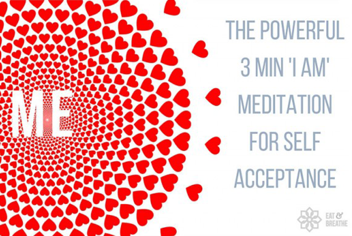 The Powerful 3 Minute 'I Am' Meditation For Self Acceptance // Eat & Breathe